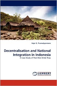 Decentralisation And National Integration In Indonesia - Hajar G. Pramudyasmono