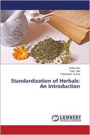 Standardization of Herbals: An Introduction - Jain Vishal, Jain Tripti, Kumar Tekeshwar