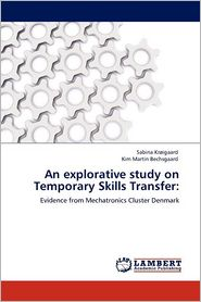 An Explorative Study On Temporary Skills Transfer - Sabina Kr Igaard, Kim Martin Bechsgaard