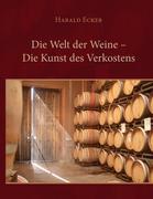 Harald Ecker: Die Welt der Weine - Die Kunst des Verkostens