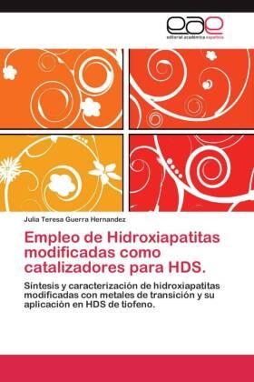 Empleo de Hidroxiapatitas modificadas como catalizadores para HDS. - Síntesis y caracterización de hidroxiapatitas modificadas con metales de transición y su aplicación en HDS de tiofeno. - Guerra Hernandez, Julia Teresa