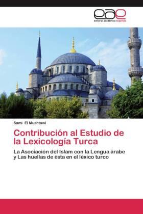 Contribución al Estudio de la Lexicología Turca - La Asociación del Islam con la Lengua árabe y Las huellas de ésta en el léxico turco - El Mushtawi, Sami
