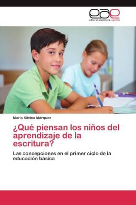 Qué piensan los niños del aprendizaje de la escritura? - Las concepciones en el primer ciclo de la educación básica - Márquez, María Silvina