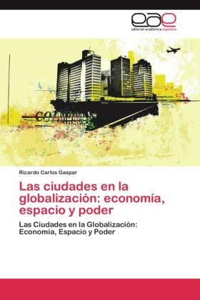 Las ciudades en la globalización: economía, espacio y poder - Las Ciudades en la Globalización: Economía, Espacio y Poder - Gaspar, Ricardo Carlos