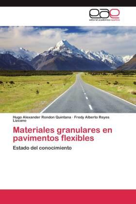 Materiales granulares en pavimentos flexibles - Estado del conocimiento - Rondon Quintana, Hugo Alexander / Reyes Lizcano, Fredy Alberto