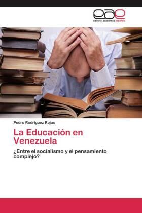 La Educación en Venezuela - Entre el socialismo y el pensamiento complejo? - Rodriguez Rojas, Pedro