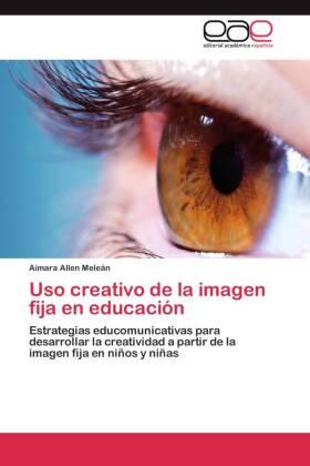Uso creativo de la imagen fija en educación - Estrategias educomunicativas para desarrollar la creatividad a partir de la imagen fija en niños y niñas - Allen Meleán, Aimara