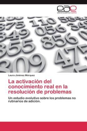 La activación del conocimiento real en la resolución de problemas - Un estudio evolutivo sobre los problemas no rutinarios de adición. - Jiménez Márquez, Laura