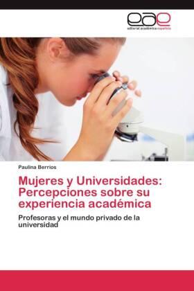 Mujeres y Universidades: Percepciones sobre su experiencia académica - Profesoras y el mundo privado de la universidad
