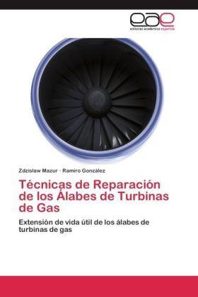 Técnicas de Reparación de los Álabes de Turbinas de Gas - Extensión de vida útil de los álabes de turbinas de gas - Mazur, Zdzislaw / González, Ramiro