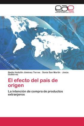 El efecto del país de origen - La intención de compra de productos extranjeros - Jiménez Torres, Nadia Huitzilin / San Martín, Sonia / Gutiérrez, Jesús
