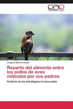 Reparto del alimento entre los pollos de aves nidícolas por sus padres - Análisis de las estrategias involucradas - Moreno Rueda, Gregorio