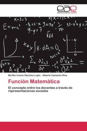 Función Matemática - El concepto entre los docentes a través de representaciones sociales - Sánchez Luján, Bertha Ivonne / Camacho Ríos, Alberto