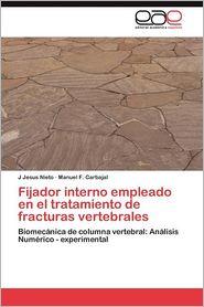 Fijador Interno Empleado En El Tratamiento de Fracturas Vertebrales - J. Jesus Nieto, Manuel F. Carbajal