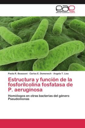 Estructura y función de la fosforilcolina fosfatasa de P. aeruginosa - Homólogos en otras bacterias del género Pseudomonas - Beassoni, Paola R. / Domenech, Carlos E. / Lisa, Angela T.