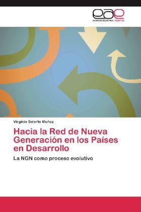 Hacia la Red de Nueva Generación en los Países en Desarrollo - La NGN como proceso evolutivo - Solarte Muñoz, Virginia