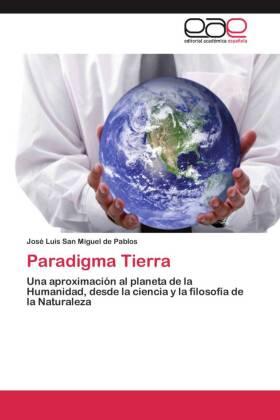Paradigma Tierra - Una aproximación al planeta de la Humanidad, desde la ciencia y la filosofía de la Naturaleza - San Miguel de Pablos, José Luis