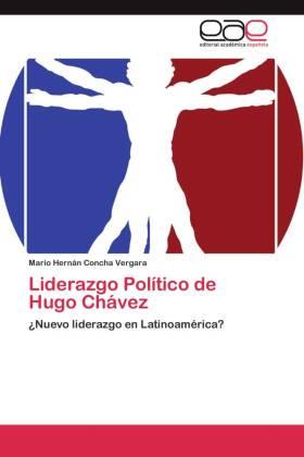 Liderazgo Político de Hugo Chávez - Nuevo liderazgo en Latinoamérica? - Concha Vergara, Mario Hernán