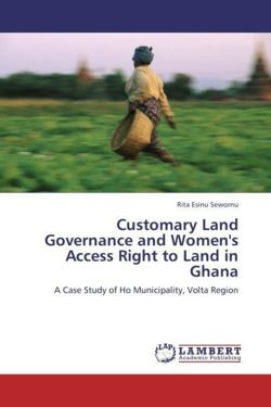 Customary Land Governance and Women's Access Right to Land in Ghana