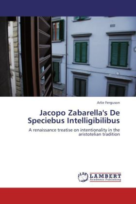 Jacopo Zabarella's De Speciebus Intelligibilibus - A renaissance treatise on intentionality in the aristotelian tradition