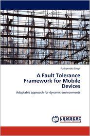 A Fault Tolerance Framework For Mobile Devices - Pushpendra Singh
