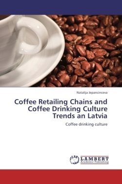 Coffee Retailing Chains and Coffee Drinking Culture Trends an Latvia