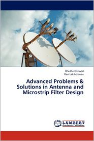 Advanced Problems & Solutions in Antenna and Microstrip Filter Design
