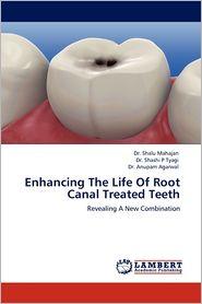 Enhancing The Life Of Root Canal Treated Teeth - Dr. Shalu Mahajan, Dr. Shashi P Tyagi, Dr. Anupam Agarwal
