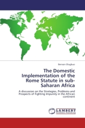 The Domestic Implementation of the Rome Statute in sub-Saharan Africa - Benson Olugbuo