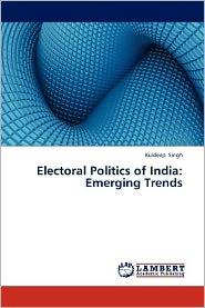 Electoral Politics of India: Emerging Trends - Singh Kuldeep
