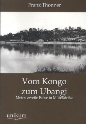 Vom Kongo zum Ubangi - Meine zweite Reise in Mittelafrika - Thonner, Franz
