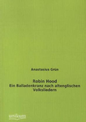 Robin Hood - Ein Balladenkranz nach altenglischen Volksliedern - Grün, Anastasius