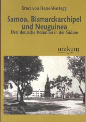 Samoa, Bismarckarchipel und Neuguinea - Drei deutsche Kolonien in der Südsee - Hesse-Wartegg, Ernst von