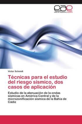Técnicas para el estudio del riesgo sísmico, dos casos de aplicación - Estudio de la atenuación de la ondas sísmicas en América Central y de la microzonificación sísmica de la Bahía de Cádiz - Schmidt, Víctor