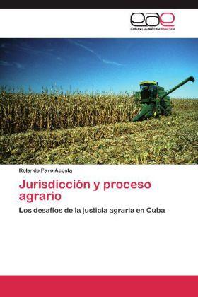 Jurisdicción y proceso agrario - Los desafíos de la justicia agraria en Cuba
