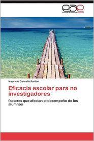 Eficacia Escolar Para No Investigadores - Mauricio Carvallo Pont N.