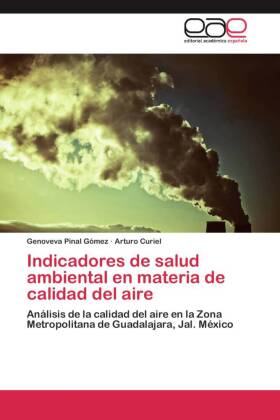 Indicadores de salud ambiental en materia de calidad del aire - Análisis de la calidad del aire en la Zona Metropolitana de Guadalajara, Jal. México - Pinal Gómez, Genoveva / Curiel, Arturo