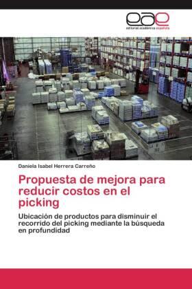 Propuesta de mejora para reducir costos en el picking - Ubicación de productos para disminuir el recorrido del picking mediante la búsqueda en profundidad - Herrera Carreño, Daniela Isabel