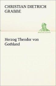 Herzog Theodor von Gothland - Christian Dietrich Grabbe