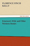 Emerson`s Wife And Other Western Stories - Florence Finch Kelly