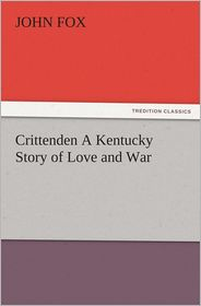 Crittenden A Kentucky Story of Love and War - John Fox