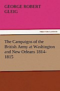 The Campaigns Of The British Army At Washington And New Orleans 181 - G. R. (George Robert) Gleig