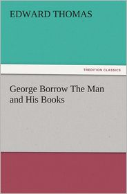 George Borrow The Man and His Books - Edward Thomas