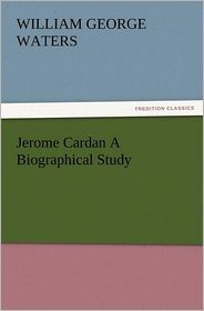 Jerome Cardan a Biographical Study - W. G. Waters