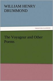 The Voyageur and Other Poems - William Henry Drummond