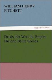 Deeds That Won the Empire Historic Battle Scenes - W. H. Fitchett