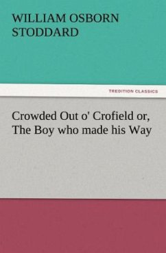 Crowded Out o' Crofield or, The Boy who made his Way - Stoddard, William Osborn