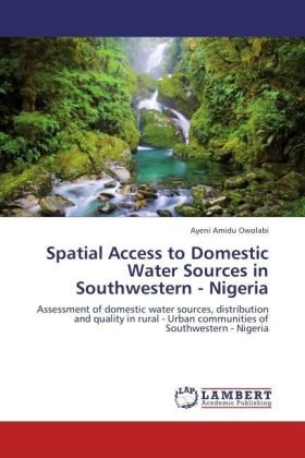 Spatial Access to Domestic Water Sources in Southwestern - Nigeria - Assessment of domestic water sources, distribution and quality in rural - Urban communities of Southwestern - Nigeria - Amidu Owolabi, Ayeni
