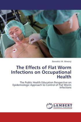 The Effects of Flat Worm Infections on Occupational Health als Buch von Benedict M. Mwenji - LAP Lambert Academic Publishing