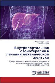 Vnutriportal'naya Ozonoterapiya V Lechenii Mekhanicheskoy Zheltukhi - Belyaev Aleksandr